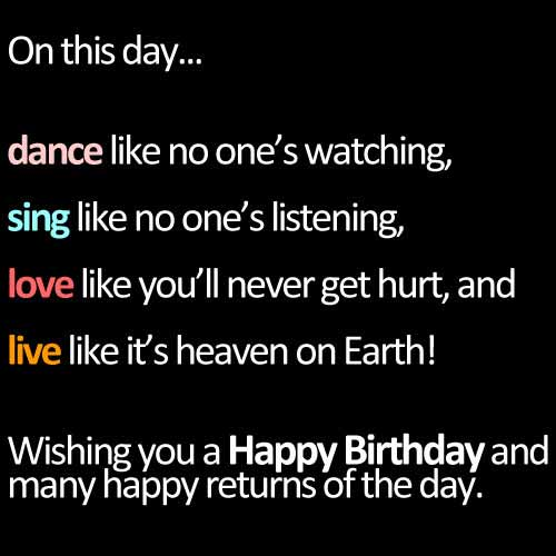 On This Day Dance Like No Ones Watching Sing Listening Love Youll Never Get Hurt And Live Its Heaven Earth Wishing You A